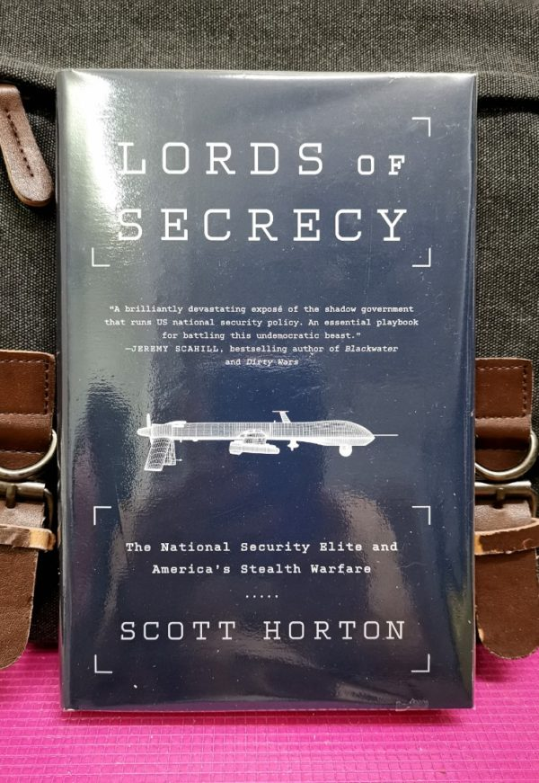 Scott Horton - LORDS OF SECRECY : The National Security Elite and America's Stealth Warfare
