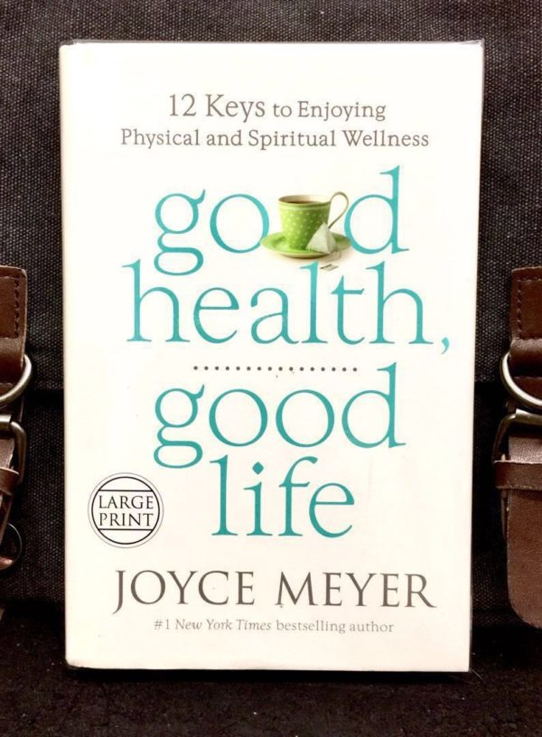 Joyce Meyer - GOOD HEALTH, GOOD LIFE : 12 Keys to Enjoying Physical and Spiritual Wellness