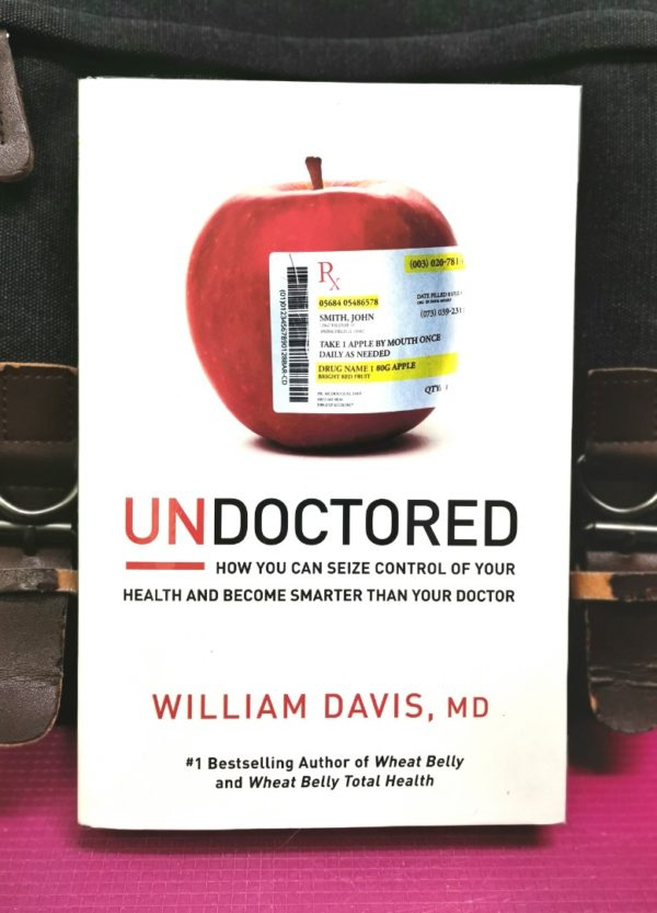 Dr.William Davis - UNDOCTORED : How You Can Seize Control of Your Health And Become Smarter Than Your Doctor