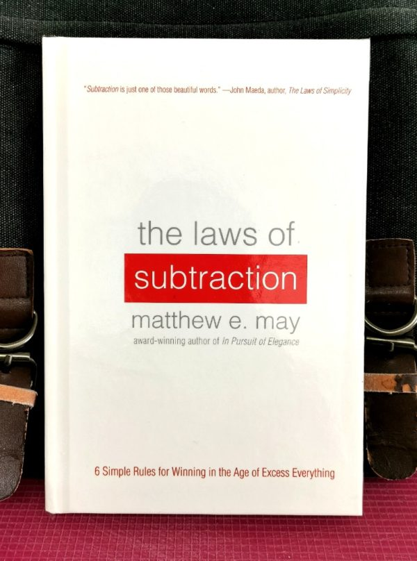 Matthew May - THE LAWS OF SUBTRACTION : Six Simple Rules for Winning In The Age of Excess Everything