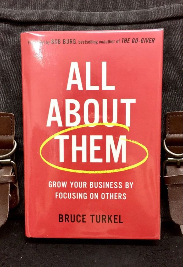 Bruce Turkel - ALL ABOUT THEM : Grow Your Business by Focusing on Others