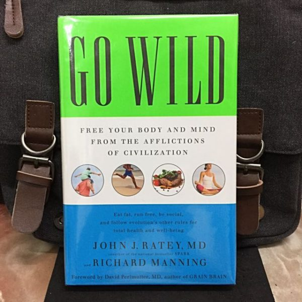 Dr John J. Ratey - GO WILD : Free Your Body and Mind from the Afflictions of Civilization