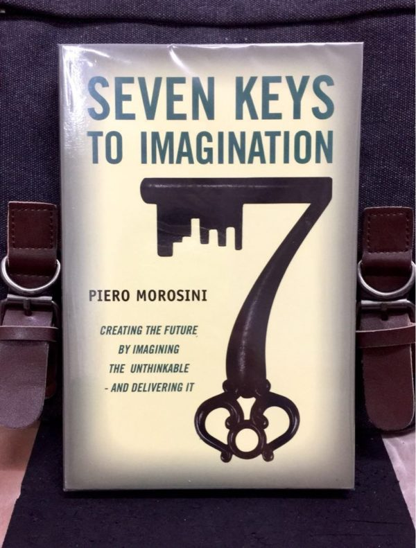 Piero Morosini - SEVEN KEYS TO IMAGINATION : Creating the Future by Imagining the Unthinkable and Delivering It