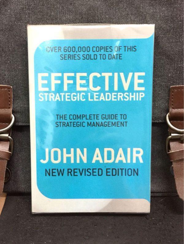 John Adair - EFFECTIVE STRATEGIC LEADERSHIP : The Complete Guide to Strategic Management