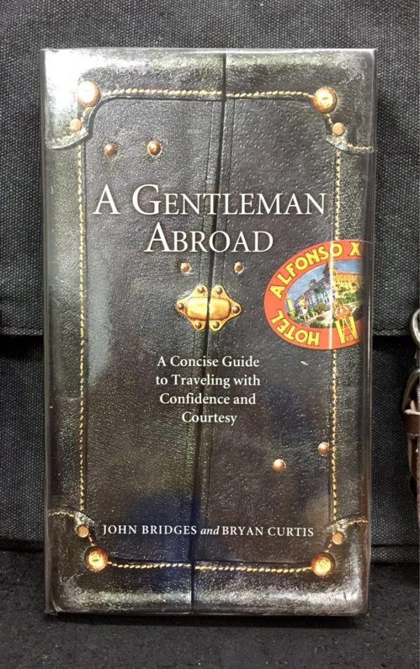 John Bridges & Bryan Curtis - A GENTLEMAN ABROAD : A Concise Guide to Traveling with Confidence and Courtesy