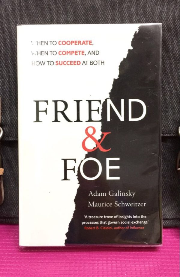 Adam Galinsky & Maurice Schweitzer - FRIEND & FOE : When to Cooperate, When To Compete, And When To Succeed At Both