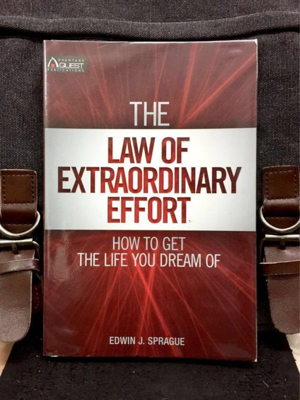 Edwin J. Sprague - THE LAW OF EXTRAORDINARY EFFORT : How to Get the Life You Dream Of