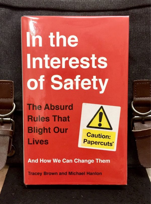 Tracey Brown & Micheal Hanlon - IN THE INTERESTS OF SAFETY : The Absurd Rules That Blight Our Lives and How We Can Change Them