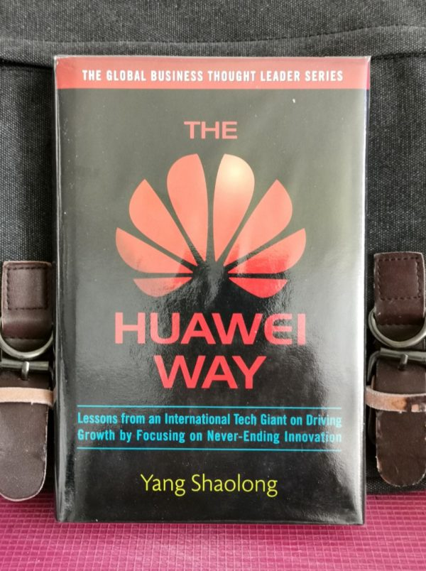 Yang Shaolong -THE HUAWEI WAY : Lessons From An International Tech Giant on Driving Growth By Focusing On Never-Ending Innovation