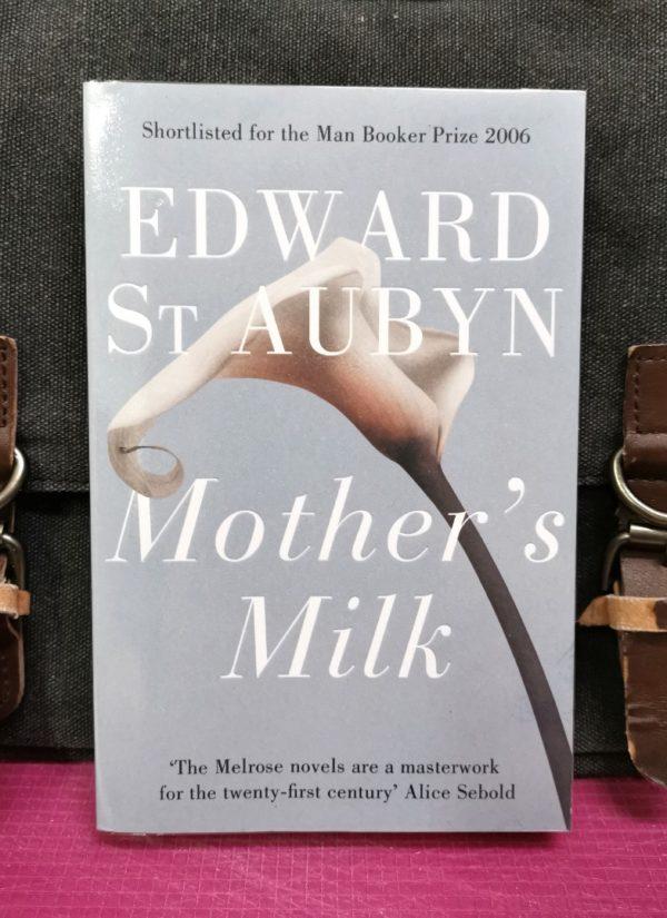 Edward St Aubyn - MOTHER'S MILK : The Patrick Melrose Novels
