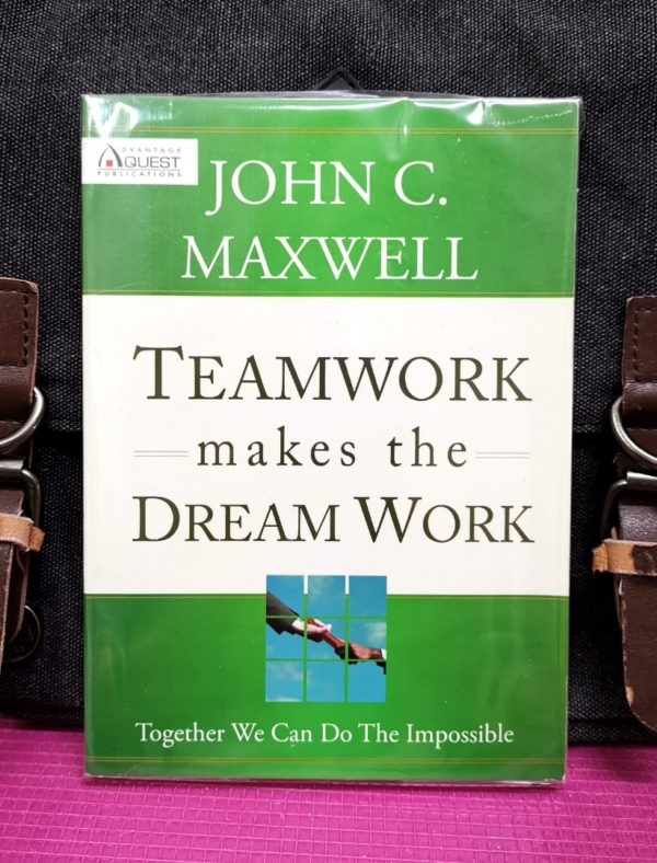 John C. Maxwell - TEAMWORK MAKES THE DREAM WORK : Together We Can Do The Impossible
