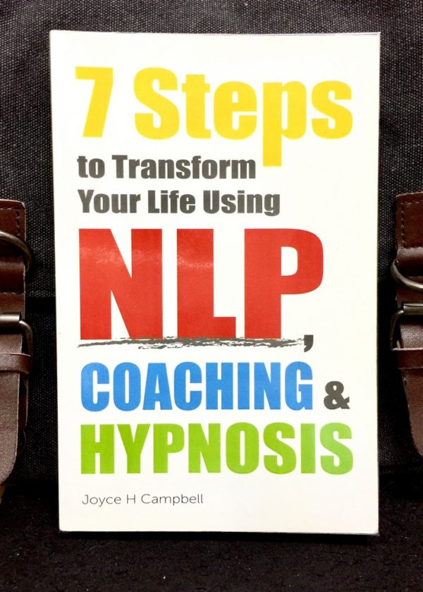 Joyce H. Campbell - 7 STEPS TO TRANSFORM YOUR LIFE USING NLP COACHING & HYPNOSIS