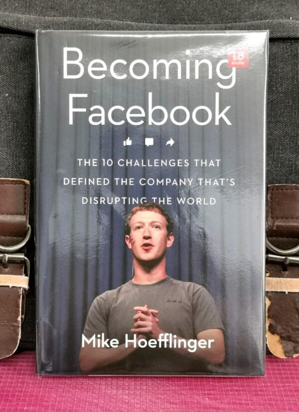 Mike Hoefflinger - BECOMING FACEBOOK : The 10 Challenges That Defined The Company That's Disrupting The World