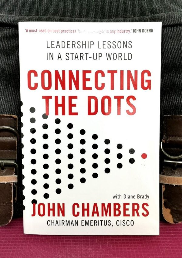 ohn Chambers - CONNECTING THE DOTS : Lessons For Leadership In A Startup World